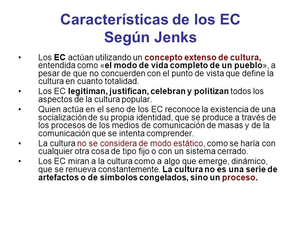 Características de los EC Según Jenks Los EC actúan utilizando un concepto extenso de cultura, entendida como «el modo de vida completo de un pueblo»,
