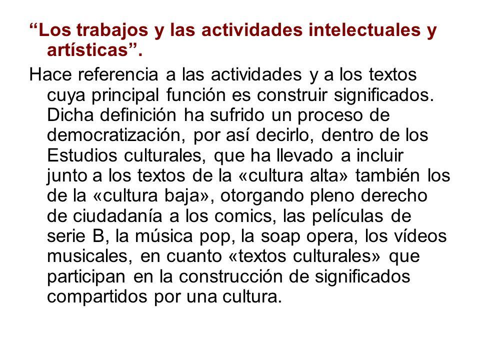 Los trabajos y las actividades intelectuales y artísticas. Hace referencia a las actividades y a los textos cuya principal función es construir signif