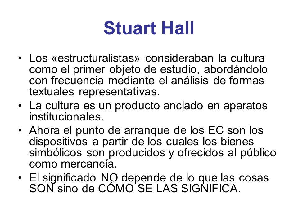 Stuart Hall Los «estructuralistas» consideraban la cultura como el primer objeto de estudio, abordándolo con frecuencia mediante el análisis de formas