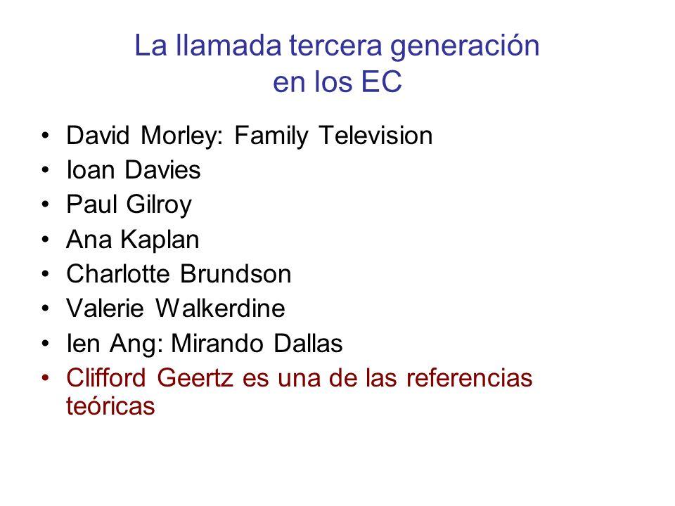 La llamada tercera generación en los EC David Morley: Family Television Ioan Davies Paul Gilroy Ana Kaplan Charlotte Brundson Valerie Walkerdine Ien A