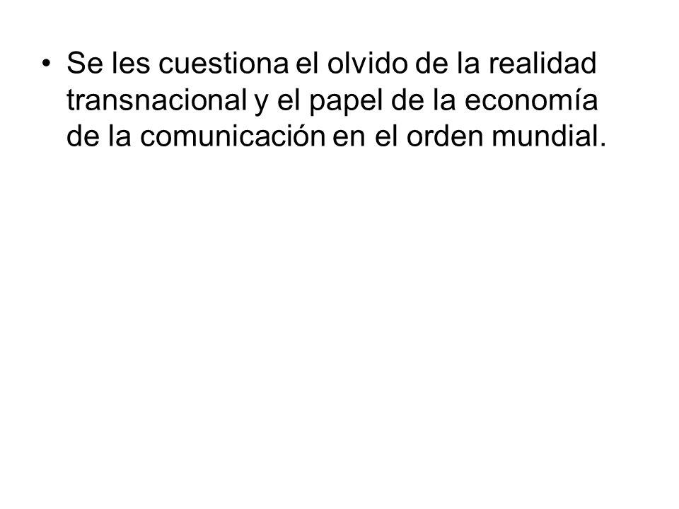 Se les cuestiona el olvido de la realidad transnacional y el papel de la economía de la comunicación en el orden mundial.