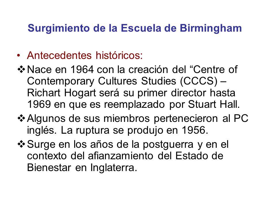 Surgimiento de la Escuela de Birmingham Antecedentes históricos: Nace en 1964 con la creación del Centre of Contemporary Cultures Studies (CCCS) – Ric