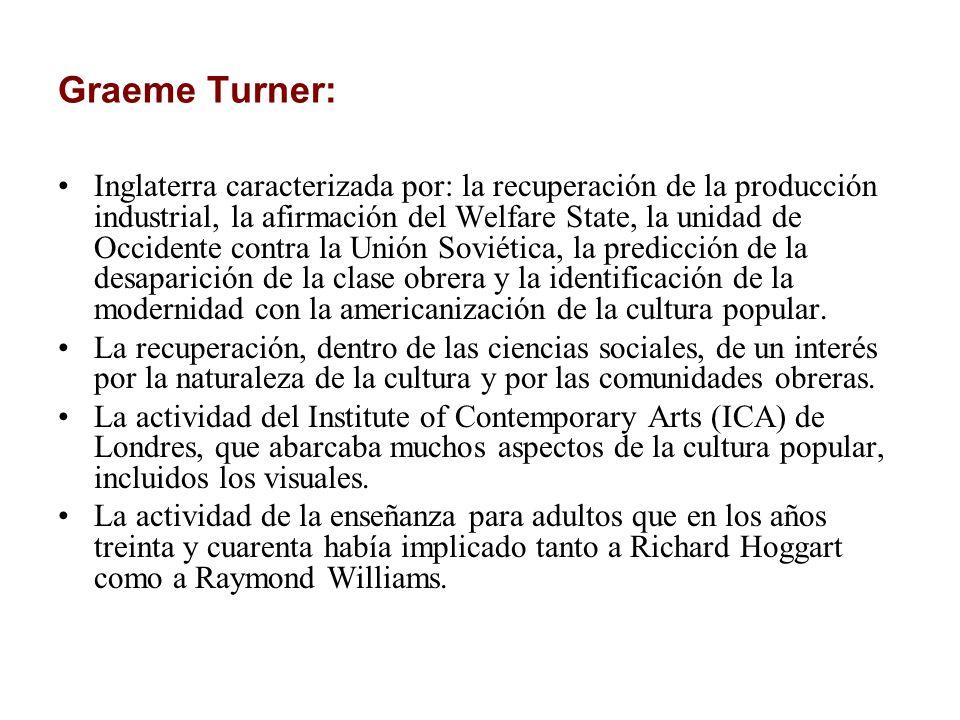 Graeme Turner: Inglaterra caracterizada por: la recuperación de la producción industrial, la afirmación del Welfare State, la unidad de Occidente cont