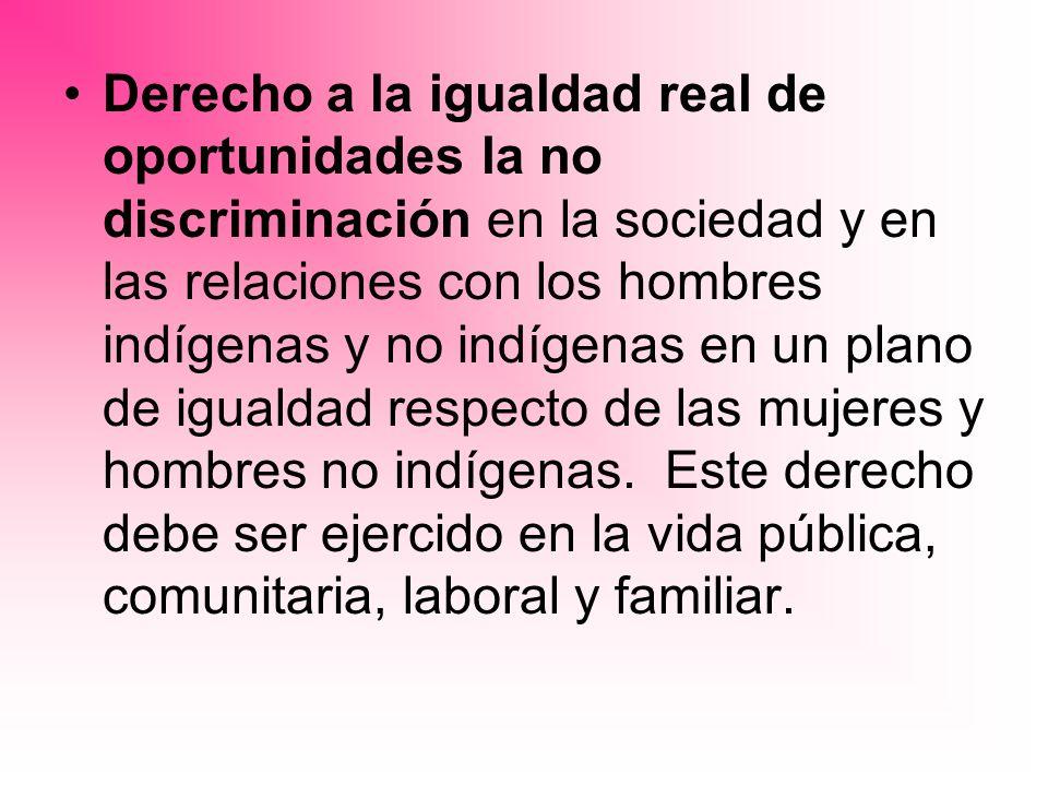 Derecho a la igualdad real de oportunidades la no discriminación en la sociedad y en las relaciones con los hombres indígenas y no indígenas en un pla