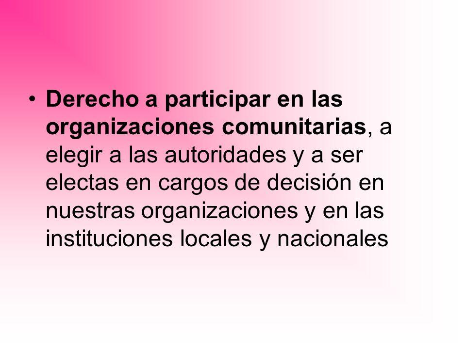 Derecho a participar en las organizaciones comunitarias, a elegir a las autoridades y a ser electas en cargos de decisión en nuestras organizaciones y