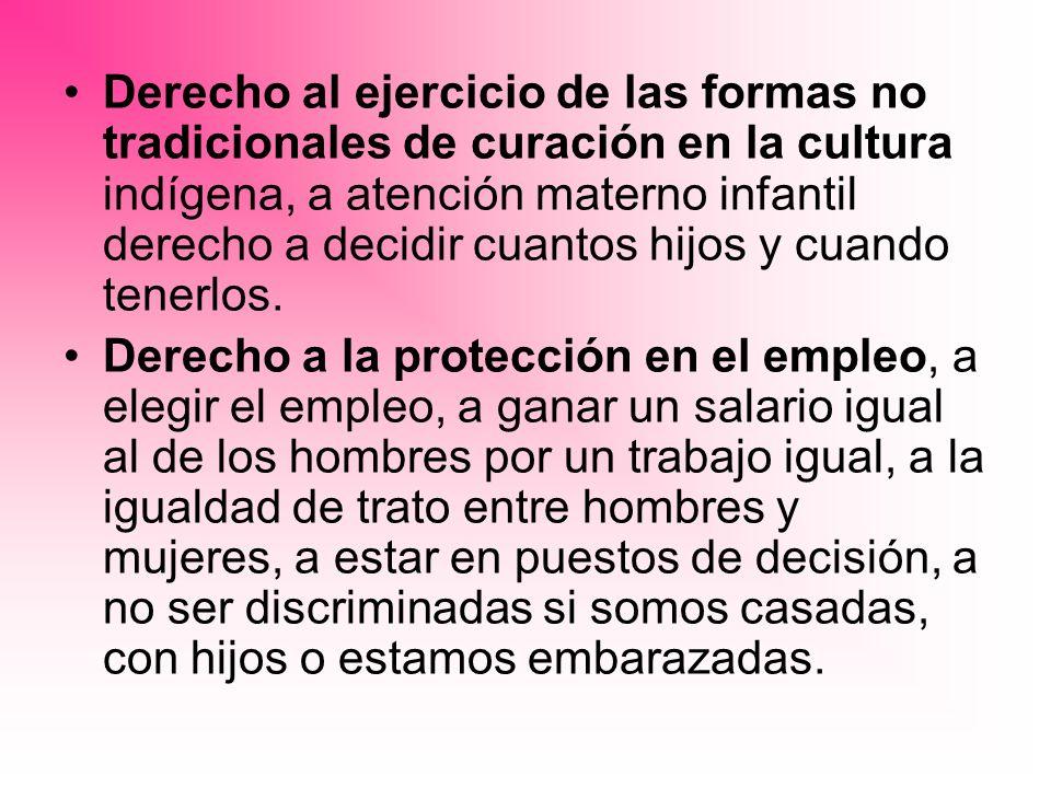 Derecho al ejercicio de las formas no tradicionales de curación en la cultura indígena, a atención materno infantil derecho a decidir cuantos hijos y