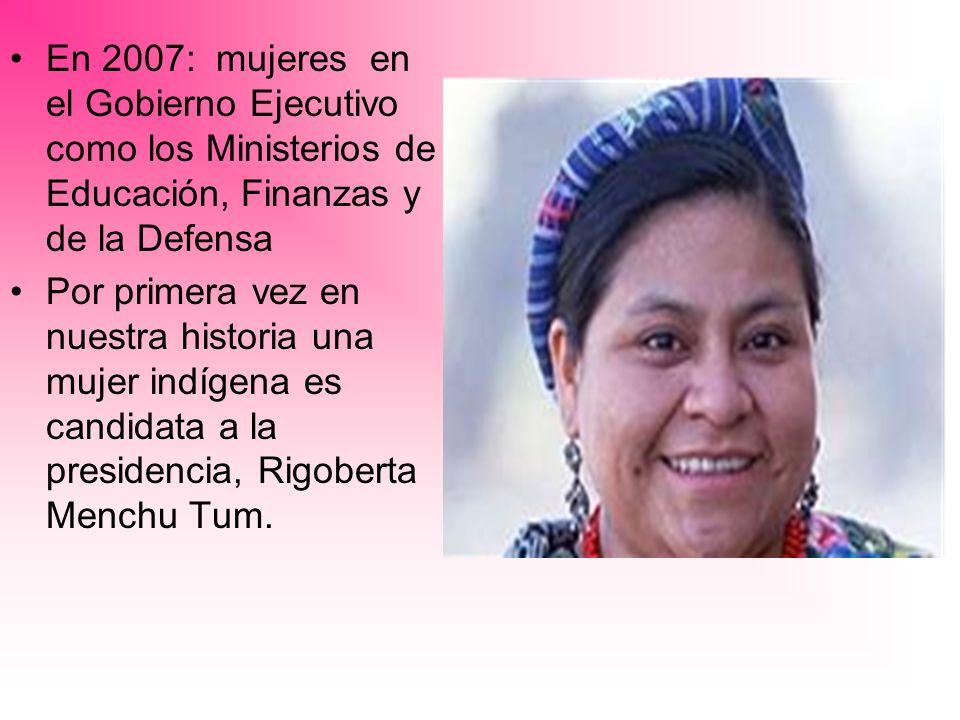 En 2007: mujeres en el Gobierno Ejecutivo como los Ministerios de Educación, Finanzas y de la Defensa Por primera vez en nuestra historia una mujer in