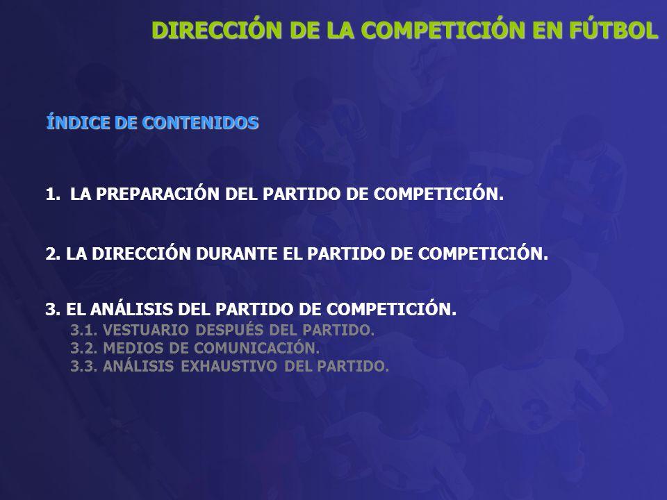 1.LA PREPARACIÓN DEL PARTIDO DE COMPETICIÓN. 2. LA DIRECCIÓN DURANTE EL PARTIDO DE COMPETICIÓN. 3. EL ANÁLISIS DEL PARTIDO DE COMPETICIÓN. 3.1. VESTUA