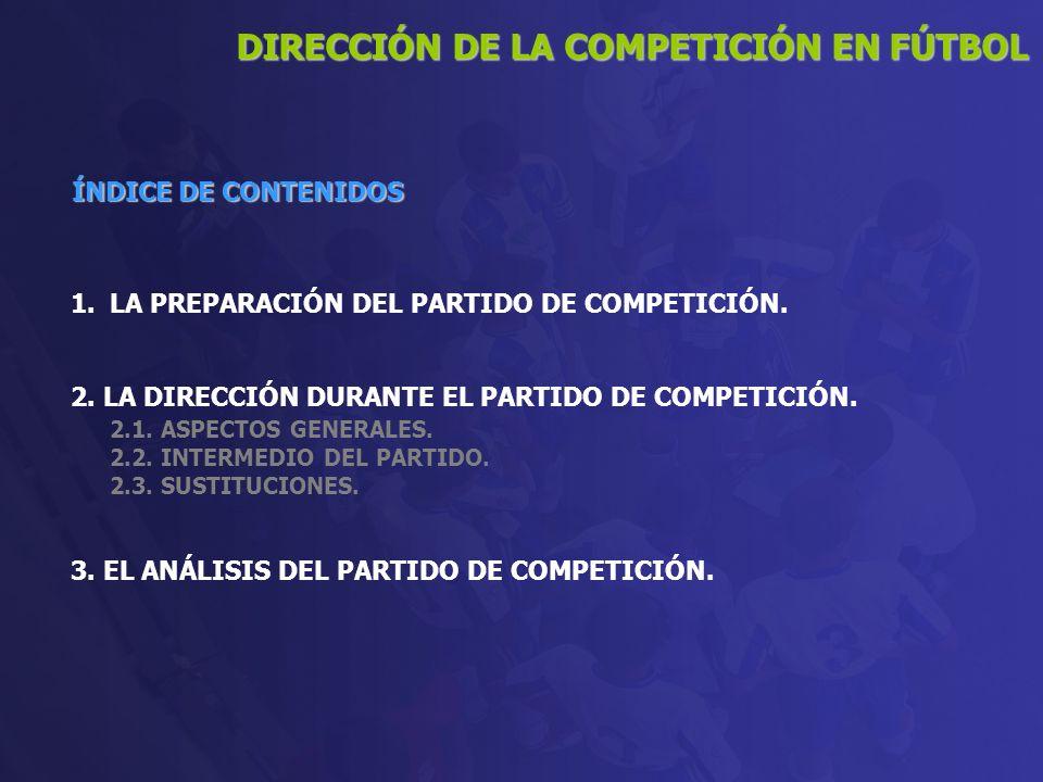 1.LA PREPARACIÓN DEL PARTIDO DE COMPETICIÓN. 2. LA DIRECCIÓN DURANTE EL PARTIDO DE COMPETICIÓN. 2.1. ASPECTOS GENERALES. 2.2. INTERMEDIO DEL PARTIDO.