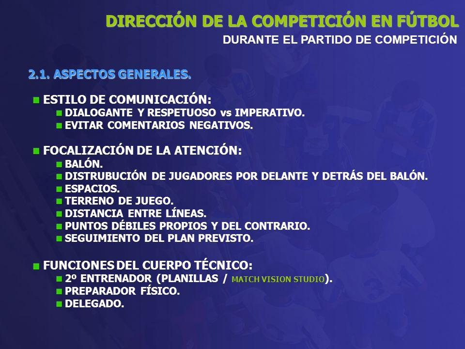 2.1. ASPECTOS GENERALES. DIRECCIÓN DE LA COMPETICIÓN EN FÚTBOL DURANTE EL PARTIDO DE COMPETICIÓN ESTILO DE COMUNICACIÓN: DIALOGANTE Y RESPETUOSO vs IM