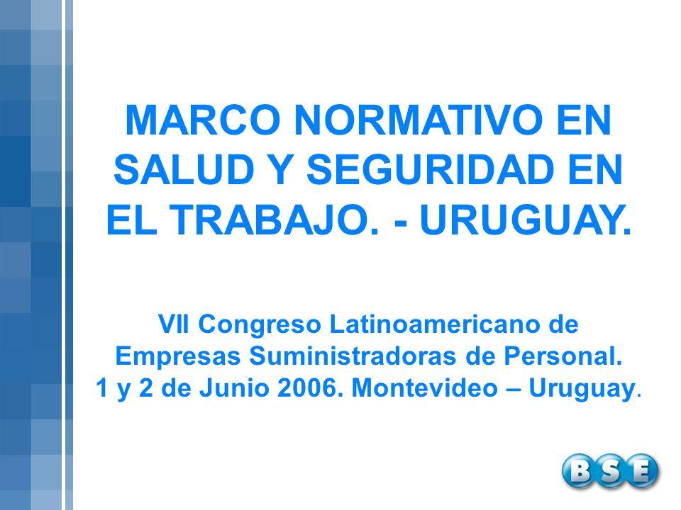 MARCO NORMATIVO EN SALUD Y SEGURIDAD EN EL TRABAJO. - URUGUAY. VII Congreso Latinoamericano de Empresas Suministradoras de Personal. 1 y 2 de Junio 20