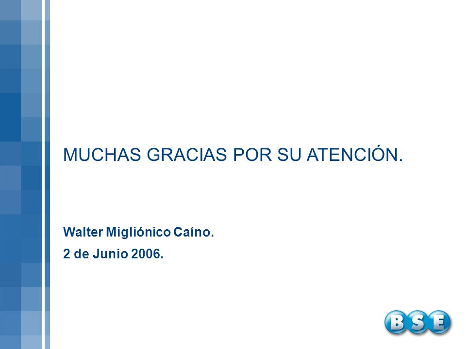 MUCHAS GRACIAS POR SU ATENCIÓN. Walter Migliónico Caíno. 2 de Junio 2006.