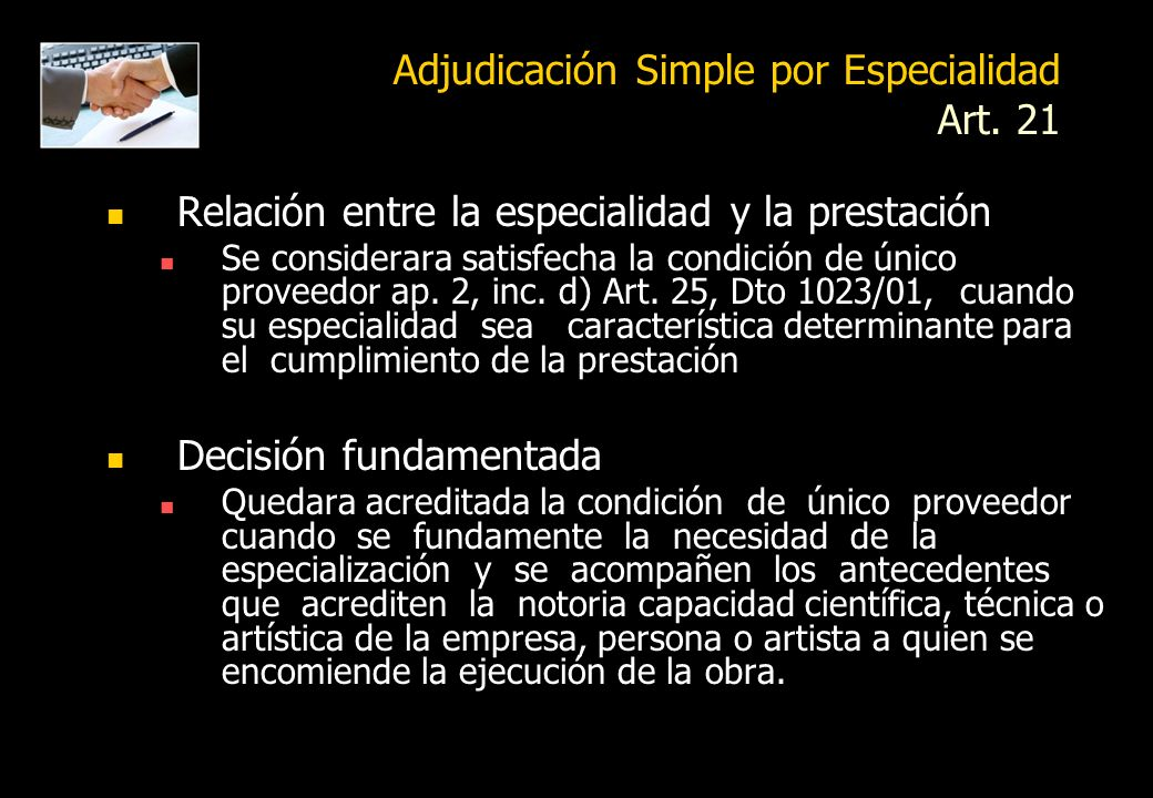 Contratación Directa Art. 19 Adjudicación simple No se puede contratar sino con determinada persona o la AP está facultada para elegir un cocontratant