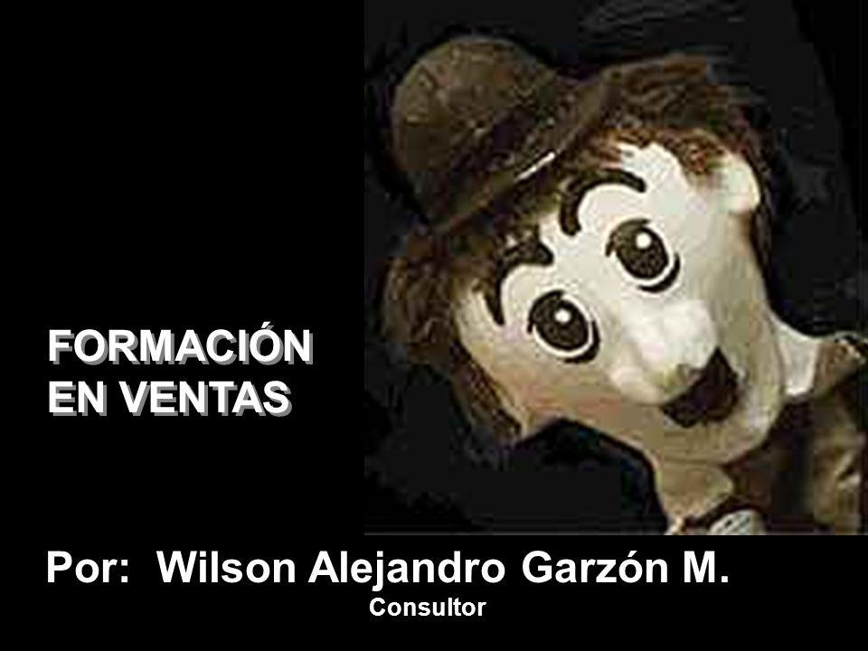 FORMACIÓN EN VENTAS FORMACIÓN EN VENTAS Por: Wilson Alejandro Garzón M. Consultor