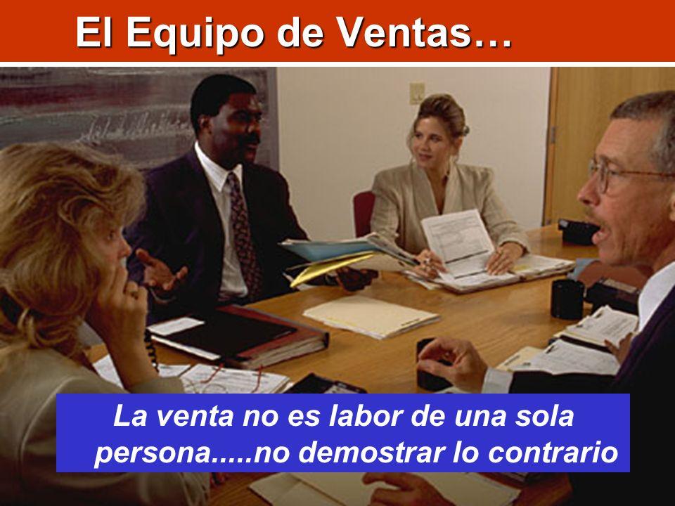 El Equipo de Ventas… La venta no es labor de una sola persona.....no demostrar lo contrario