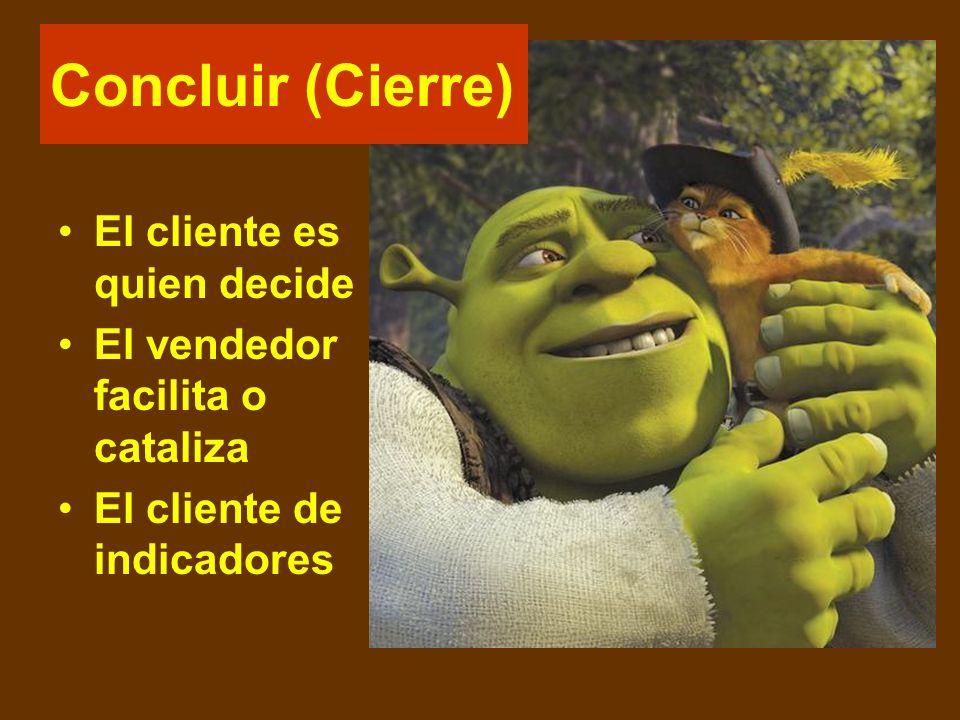 Concluir (Cierre) El cliente es quien decide El vendedor facilita o cataliza El cliente de indicadores