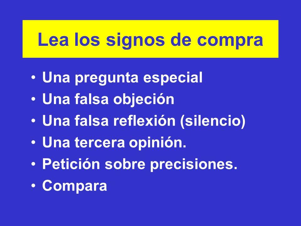 Lea los signos de compra Una pregunta especial Una falsa objeción Una falsa reflexión (silencio) Una tercera opinión. Petición sobre precisiones. Comp
