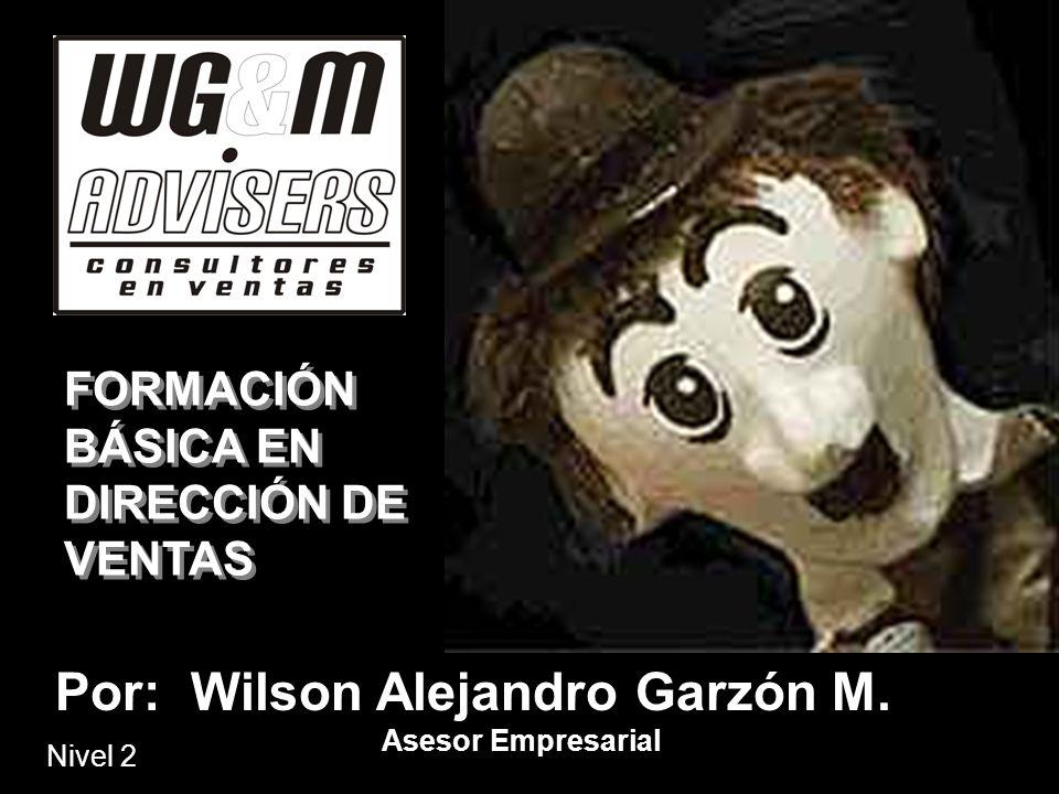 FORMACIÓN BÁSICA EN DIRECCIÓN DE VENTAS Por: Wilson Alejandro Garzón M. Asesor Empresarial Nivel 2