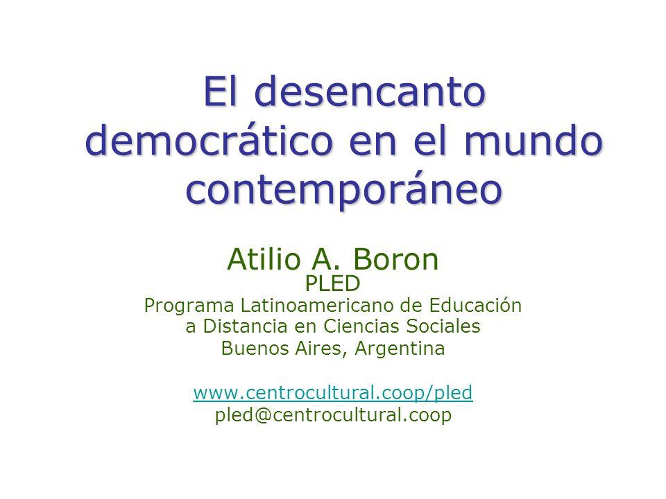 El desencanto democrático en el mundo contemporáneo Atilio A. Boron PLED Programa Latinoamericano de Educación a Distancia en Ciencias Sociales Buenos
