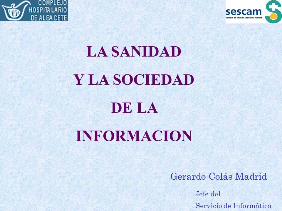 Servicio de Informática LA SANIDAD Y LA SOCIEDAD DE LA INFORMACION Gerardo Colás Madrid Jefe del