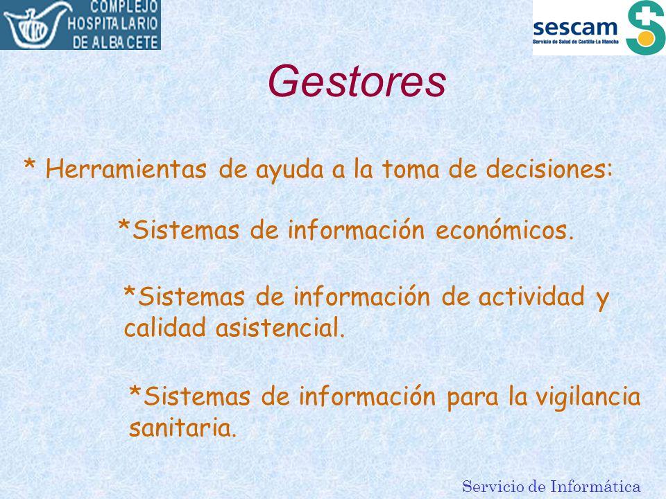 Servicio de Informática Gestores * Herramientas de ayuda a la toma de decisiones: *Sistemas de información económicos. *Sistemas de información de act