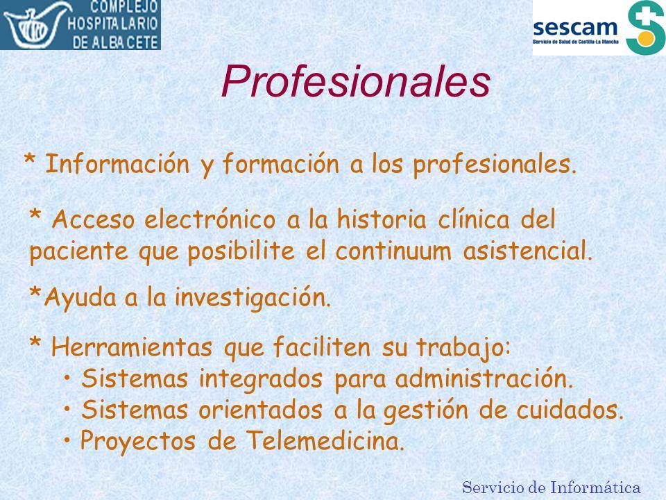 Servicio de Informática Profesionales * Información y formación a los profesionales. * Acceso electrónico a la historia clínica del paciente que posib