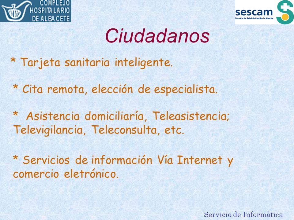 Servicio de Informática Ciudadanos * Tarjeta sanitaria inteligente. * Cita remota, elección de especialista. * Asistencia domiciliaría, Teleasistencia