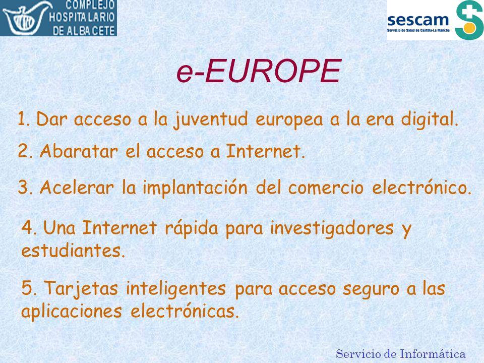 Servicio de Informática e-EUROPE 1. Dar acceso a la juventud europea a la era digital. 2. Abaratar el acceso a Internet. 3. Acelerar la implantación d