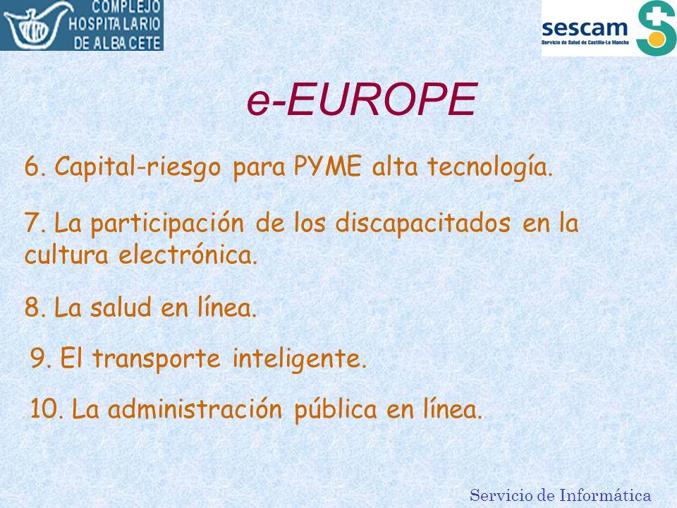 Servicio de Informática e-EUROPE 6. Capital-riesgo para PYME alta tecnología. 7. La participación de los discapacitados en la cultura electrónica. 8.
