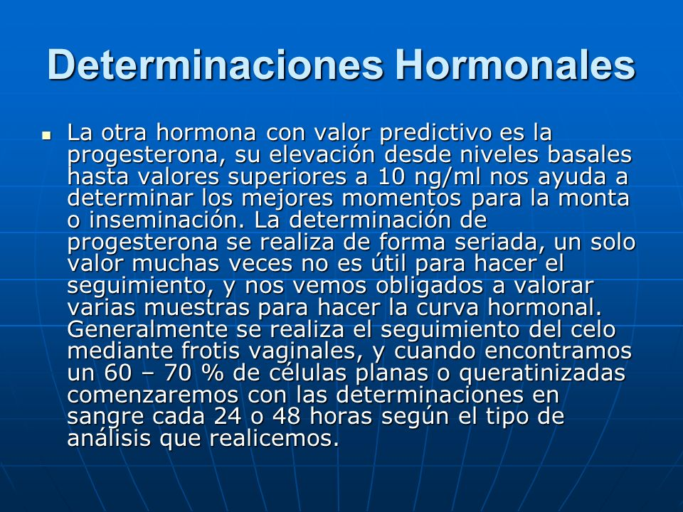 Determinaciones Hormonales La otra hormona con valor predictivo es la progesterona, su elevación desde niveles basales hasta valores superiores a 10 n