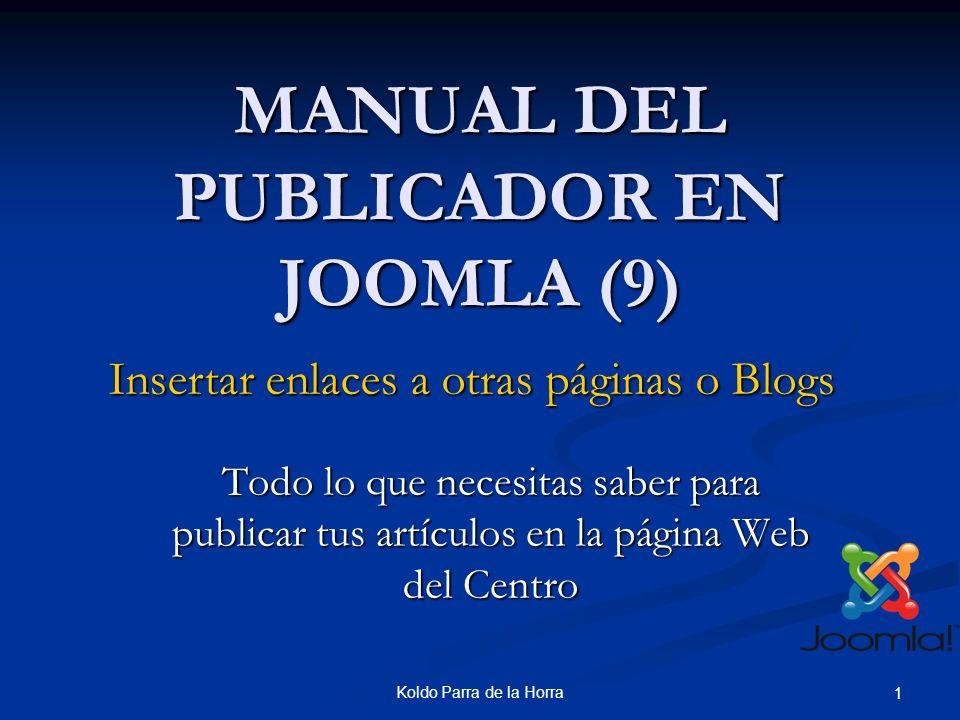 Koldo Parra de la Horra 1 MANUAL DEL PUBLICADOR EN JOOMLA (9) Todo lo que necesitas saber para publicar tus artículos en la página Web del Centro Insertar enlaces a otras páginas o Blogs
