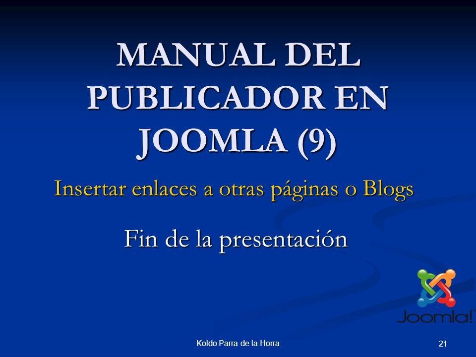 Koldo Parra de la Horra 21 MANUAL DEL PUBLICADOR EN JOOMLA (9) Insertar enlaces a otras páginas o Blogs Fin de la presentación