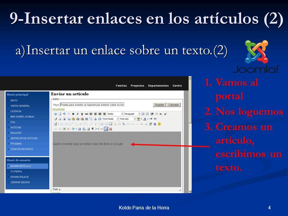 4Koldo Parra de la Horra 9-Insertar enlaces en los artículos (2) a)Insertar un enlace sobre un texto.(2) 1.Vamos al portal 2.Nos loguemos 3.Creamos un artículo, escribimos un texto.