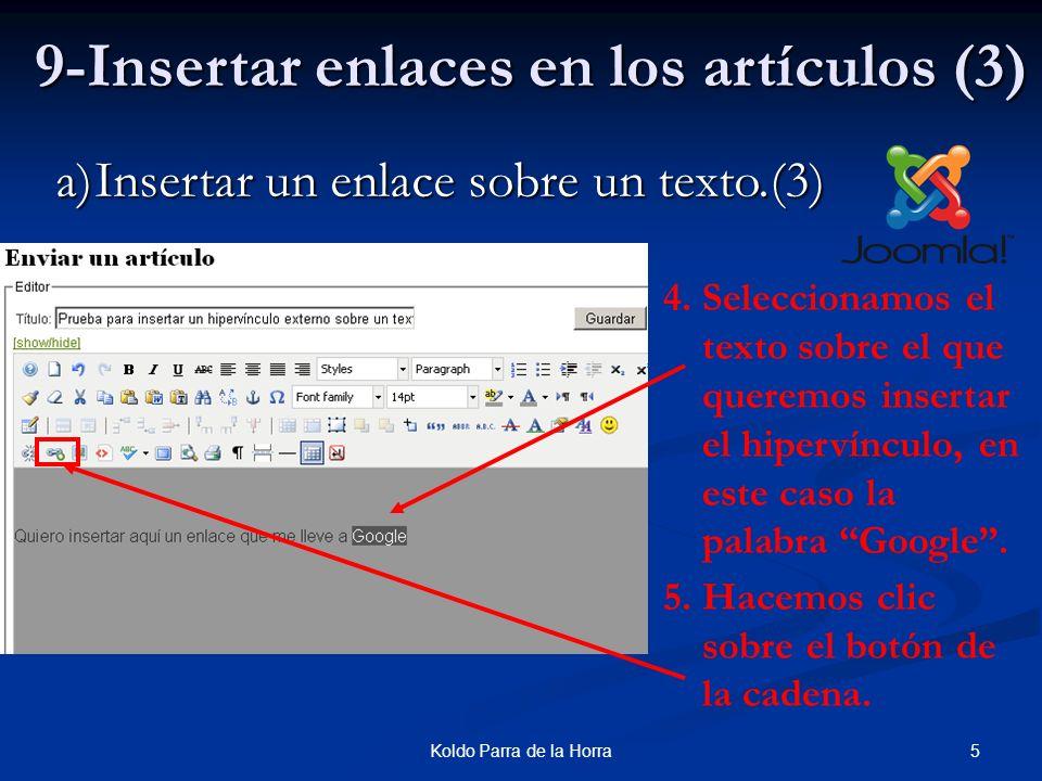 6Koldo Parra de la Horra 9-Insertar enlaces en los artículos (4) a)Insertar un enlace sobre un texto.(4) 6.En el cuadro emergente introducimos la dirección de la página si se tarta de un vínculo externo, en este caso http:/www.google.es
