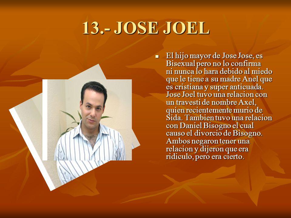 13.- JOSE JOEL El hijo mayor de Jose Jose, es Bisexual pero no lo confirma ni nunca lo hara debido al miedo que le tiene a su madre Anel que es cristiana y super anticuada.