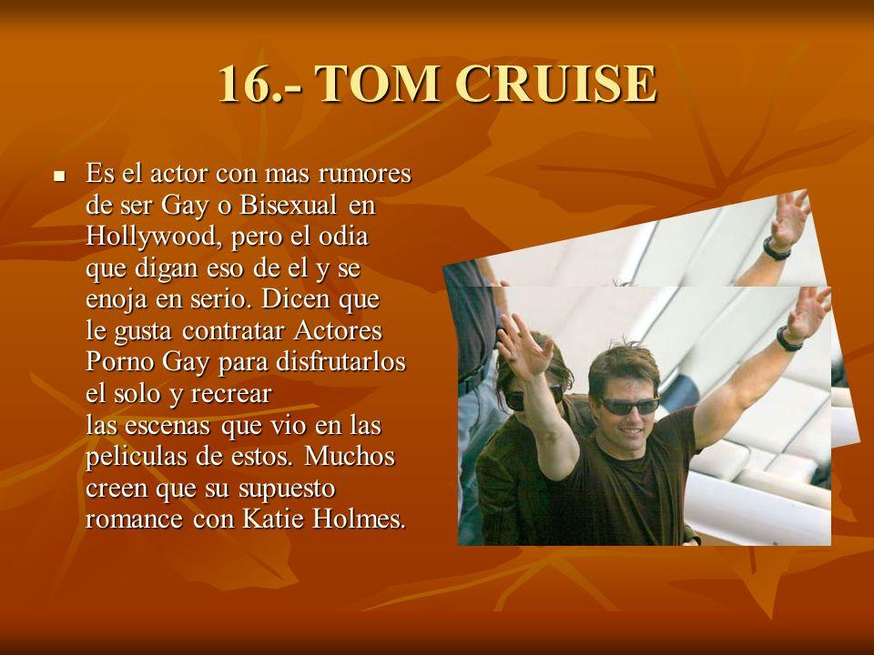 16.- TOM CRUISE Es el actor con mas rumores de ser Gay o Bisexual en Hollywood, pero el odia que digan eso de el y se enoja en serio.