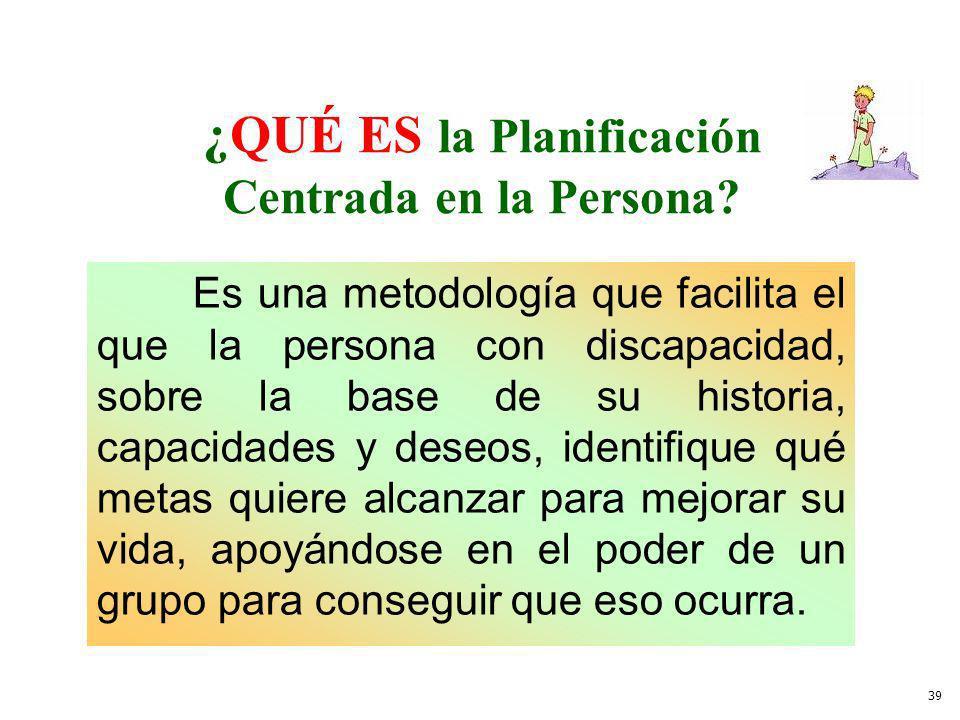 ¿QUÉ ES la Planificación Centrada en la Persona? Es una metodología que facilita el que la persona con discapacidad, sobre la base de su historia, cap