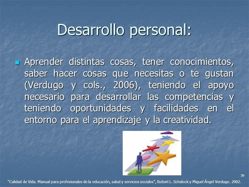 Desarrollo personal: Aprender distintas cosas, tener conocimientos, saber hacer cosas que necesitas o te gustan (Verdugo y cols., 2006), teniendo el a