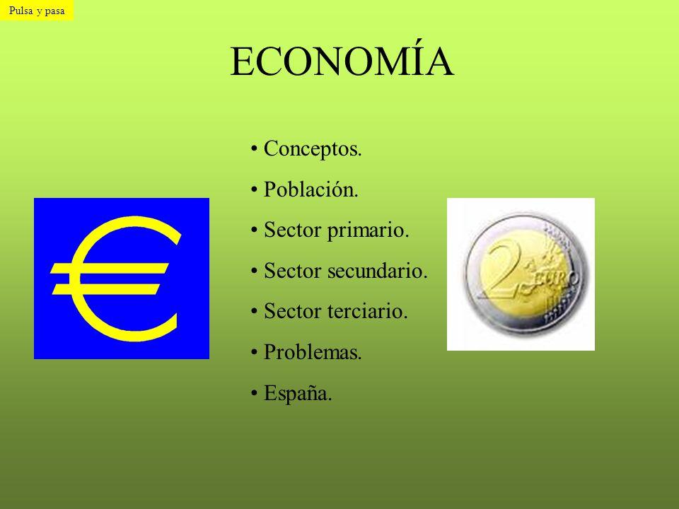 ECONOMÍA Conceptos. Población. Sector primario. Sector secundario. Sector terciario. Problemas. España. Pulsa y pasa