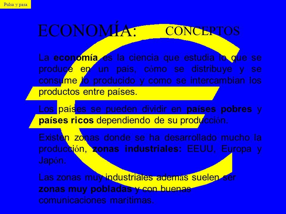 ECONOMÍA: CONCEPTOS La econom í a es la ciencia que estudia lo que se produce en un pa í s, c ó mo se distribuye y se consume lo producido y como se i