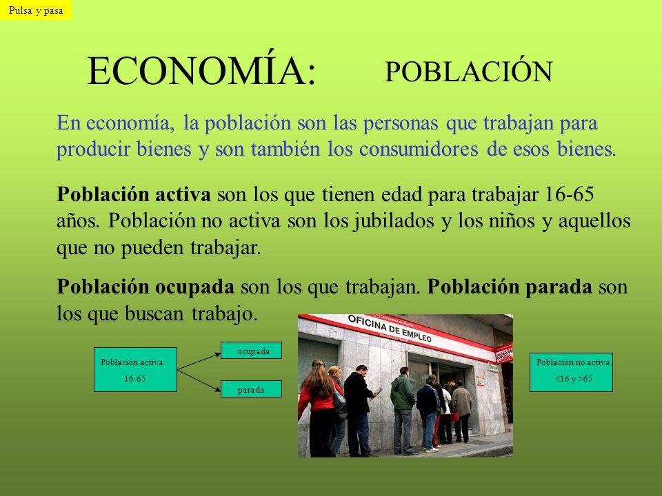 ECONOMÍA: POBLACIÓN En economía, la población son las personas que trabajan para producir bienes y son también los consumidores de esos bienes. Poblac