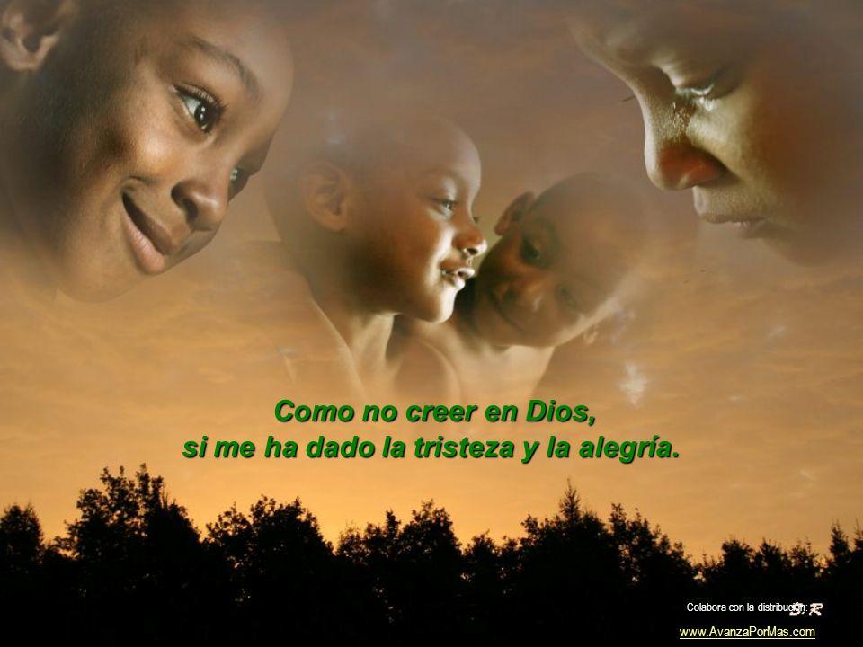 Como no creer en Dios, si me dio la mano abierta de un amigo. Colabora con la distribución: www.AvanzaPorMas.com