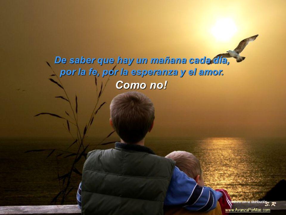 Como no creer en Dios, si me ha dado la tristeza y la alegría. Colabora con la distribución: www.AvanzaPorMas.com