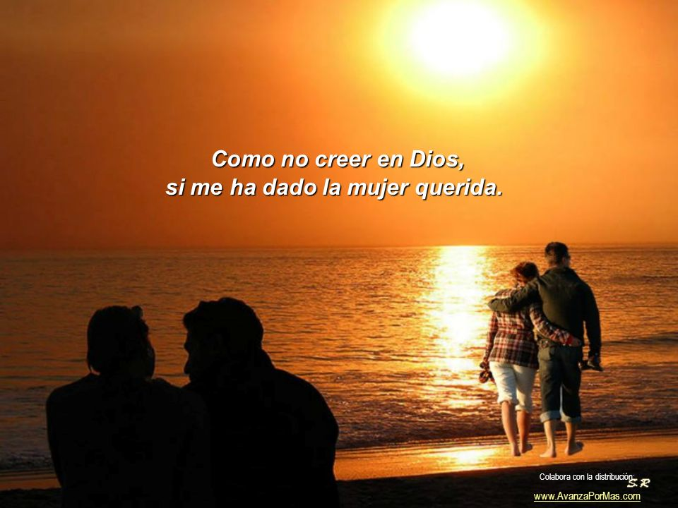 Como no creer en Dios, si me ha dado los hijos y la vida. Colabora con la distribución: www.AvanzaPorMas.com