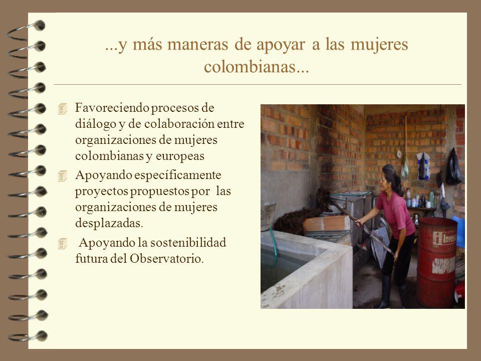 ...y más maneras de apoyar a las mujeres colombianas... 4 Favoreciendo procesos de diálogo y de colaboración entre organizaciones de mujeres colombian