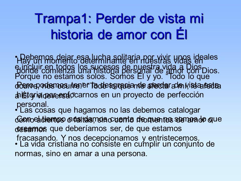 Trampa1: Perder de vista mi historia de amor con Él Hay un momento determinante en nuestras vidas en donde comienza una historia personal de amor con