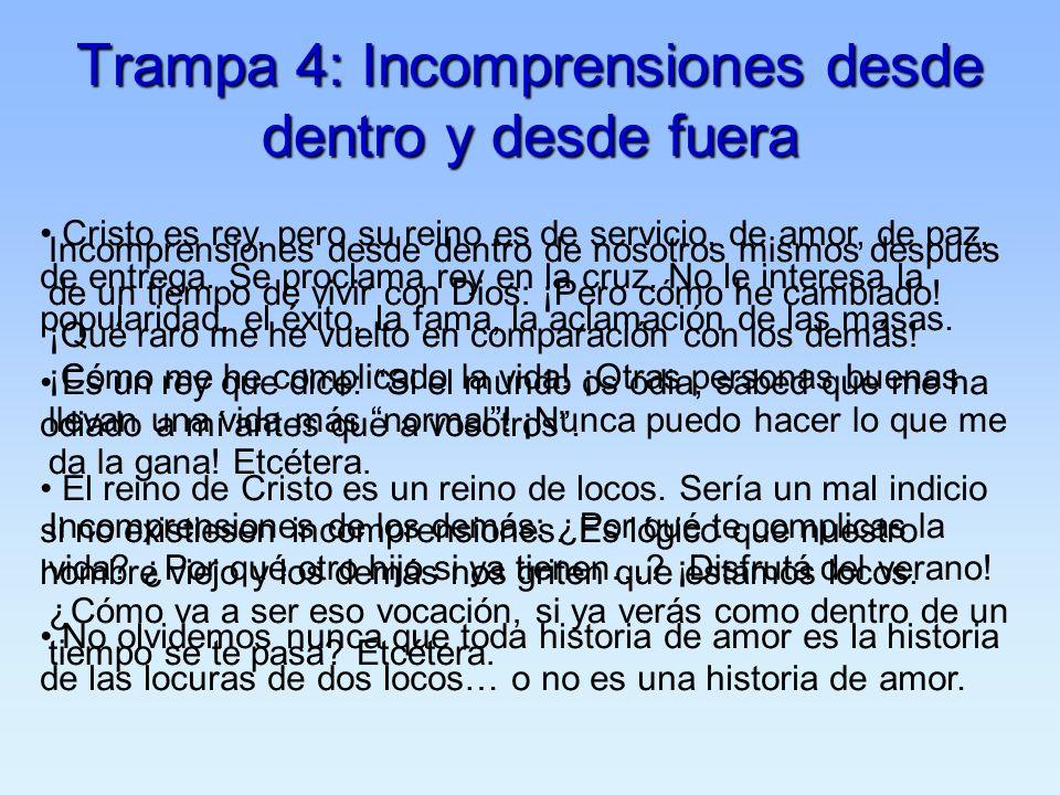 Trampa 4: Incomprensiones desde dentro y desde fuera Incomprensiones desde dentro de nosotros mismos después de un tiempo de vivir con Dios: ¡Pero cóm