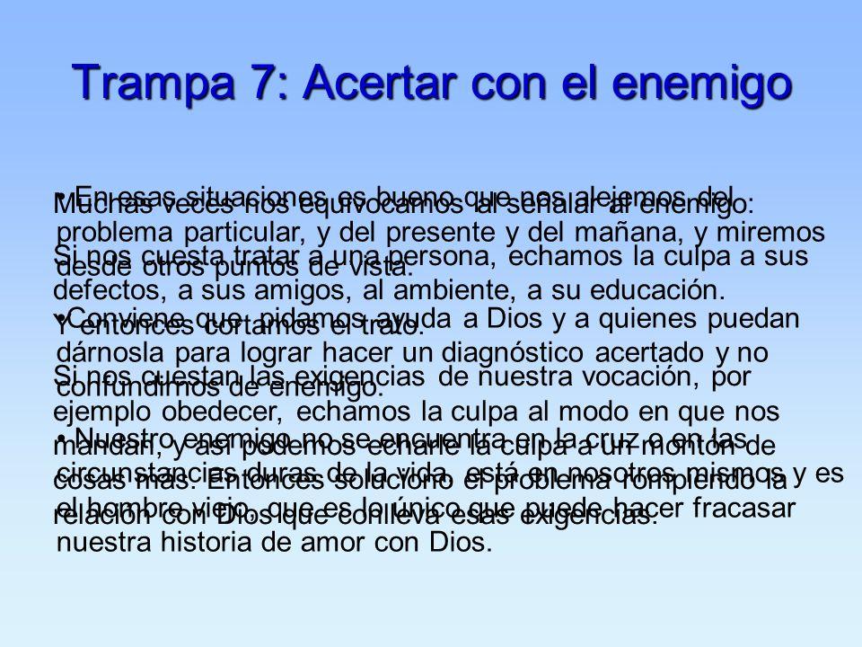 Trampa 7: Acertar con el enemigo Muchas veces nos equivocamos al señalar al enemigo: Si nos cuesta tratar a una persona, echamos la culpa a sus defect