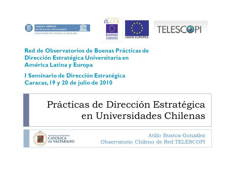 Prácticas de Dirección Estratégica en Universidades Chilenas Atilio Bustos-González Observatorio Chileno de Red TELESCOPI Red de Observatorios de Buen