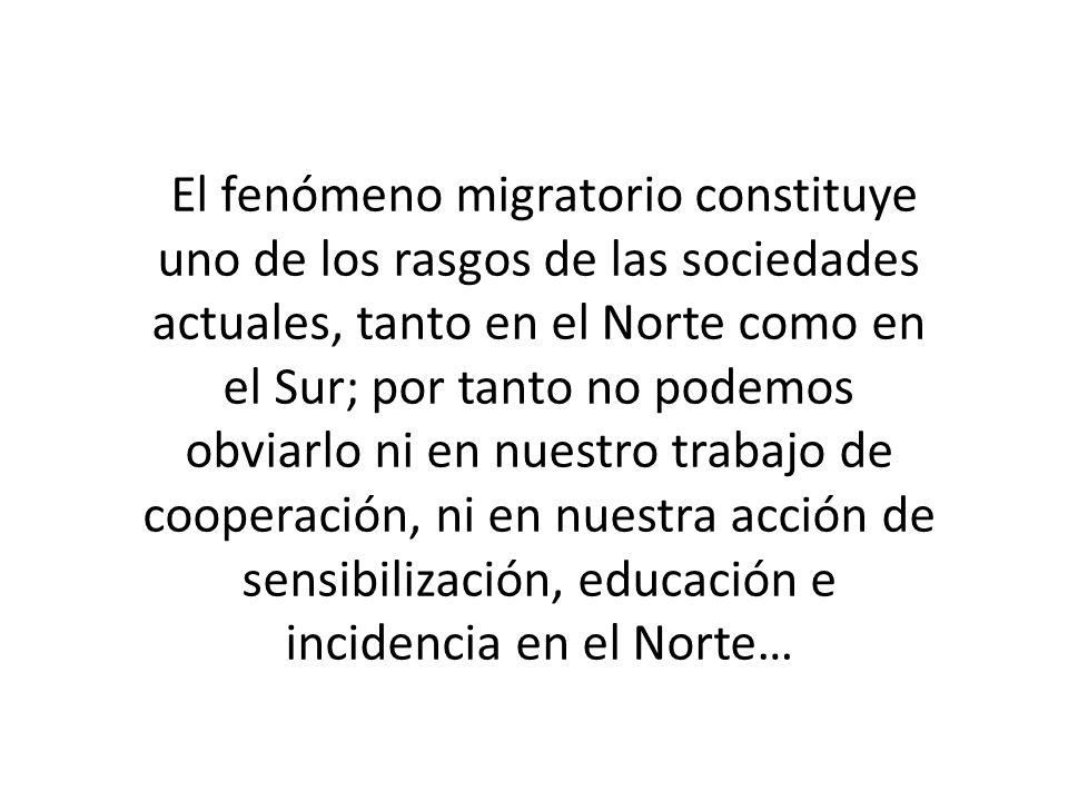 El fenómeno migratorio constituye uno de los rasgos de las sociedades actuales, tanto en el Norte como en el Sur; por tanto no podemos obviarlo ni en